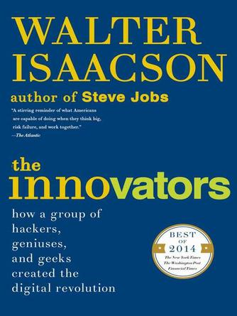 Walter Isaacson: The innovators : How a Group of Hackers, Geniuses, and Geeks Created the Digital Revolution