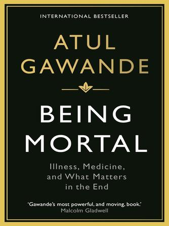 Atul Gawande: Being mortal : Illness, Medicine and What Matters in the End