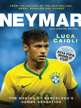 Luca Caioli: Neymar €́ 2015 updated edition : The Making of the World's Greatest New Number 10