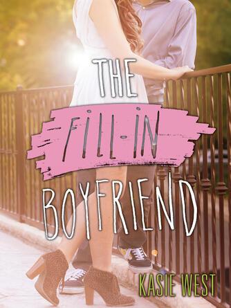 Kasie West: The fill-in boyfriend