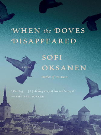 Sofi Oksanen: When the doves disappeared : A Novel