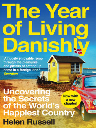 Helen Russell: The year of living danishly : Uncovering the Secrets of the World's Happiest Country