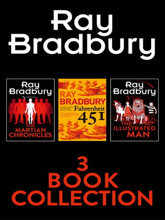 Ray Bradbury: Ray bradbury 3-book collection : Fahrenheit 451, The Martian Chronicles, The Illustrated Man