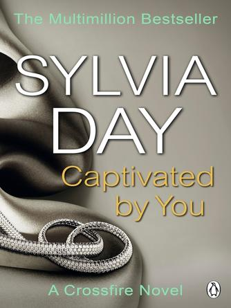 Sylvia Day: Captivated by you : Crossfire Series, Book 4