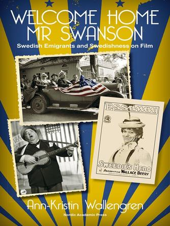 Ann-Kristin Wallengren: Welcome home mr swanson : Swedish Emigrants and Swedishness on Film