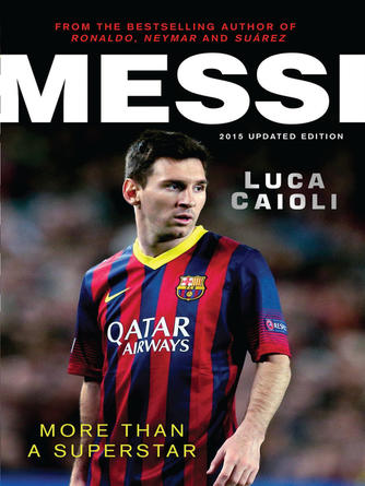 Luca Caioli: Messi €́ 2015 updated edition : More Than a Superstar