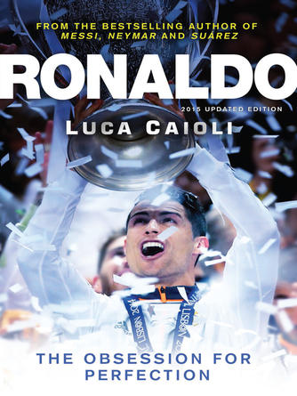Luca Caioli: Ronaldo €́ 2015 updated edition : The Obsession for Perfection