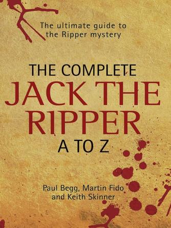 Paul Begg: The complete jack the ripper a-z--the ultimate guide to the ripper mystery