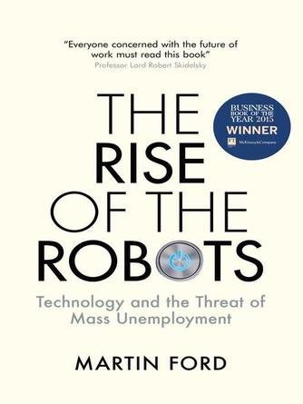 Martin Ford: The rise of the robots : Technology and the Threat of Mass Unemployment
