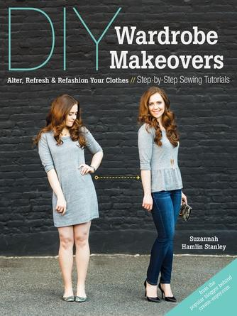 Suzannah Hamlin Stanley: Diy wardrobe makeovers : Alter, Refresh & Refashion Your Clothes--Step-by-Step Sewing Tutorials