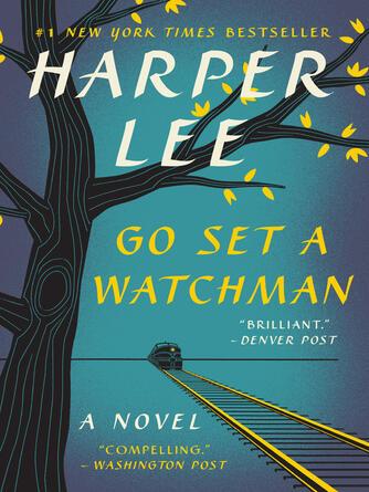 Harper Lee: Go set a watchman : To Kill a Mockingbird Series, Book 2
