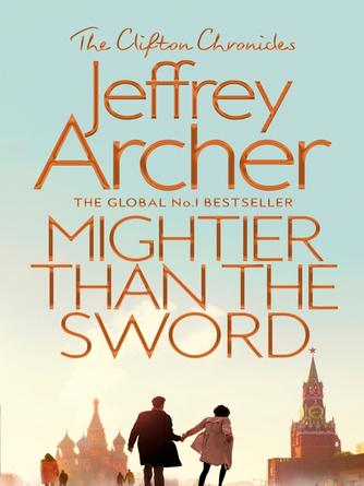Jeffrey Archer: Mightier than the sword : Clifton Chronicles, Book 5