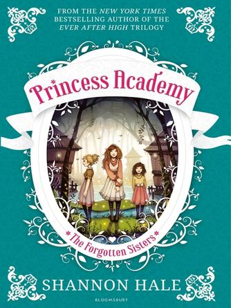 Shannon Hale: The forgotten sisters : Princess academy series, book 3