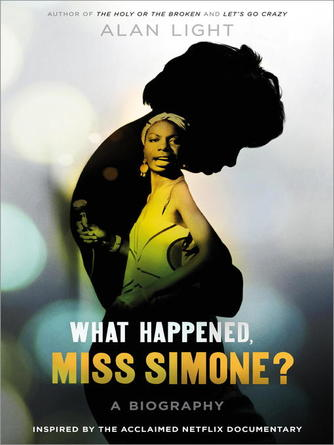 Alan Light: What happened, miss simone? : A Biography