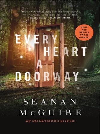 Seanan McGuire: Every heart a doorway : Wayward Children Series, Book 1