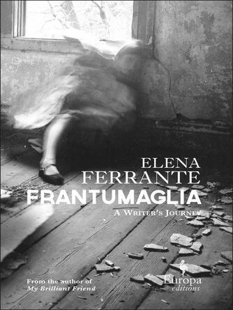 Elena Ferrante: Frantumaglia : A Writer's Journey