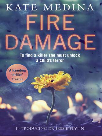 Kate Medina: Fire damage : Jessie Flynn Investigation Series, Book 1