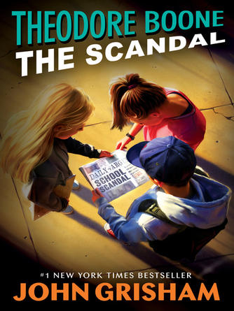 John Grisham: Theodore boone--the scandal : Theodore Boone Series, Book 6