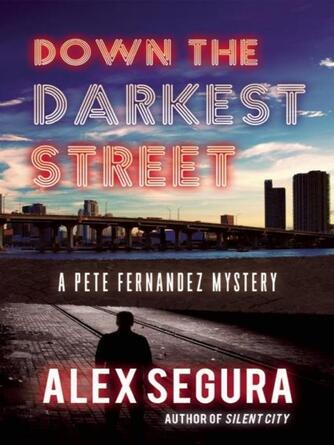 Alex Segura: Down the darkest street : (Pete Fernandez Book 2)