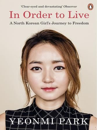 Yeonmi Park: In order to live : A North Korean Girl's Journey to Freedom