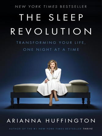 Arianna Huffington: The sleep revolution : Transforming Your Life, One Night at a Time