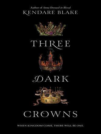 Kendare Blake: Three dark crowns : Three Dark Crowns Series, Book 1