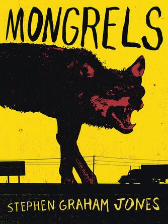 Stephen Graham Jones: Mongrels