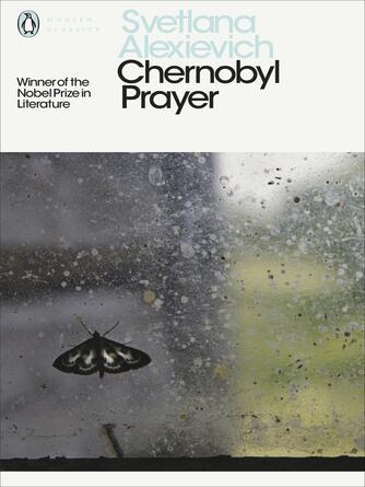 Svetlana Alexievich: Chernobyl prayer : Voices from Chernobyl