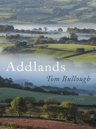 Tom Bullough: Addlands : A Novel
