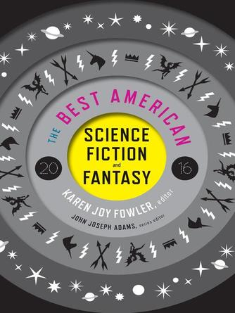 Karen Joy Fowler: The best american science fiction and fantasy 2016