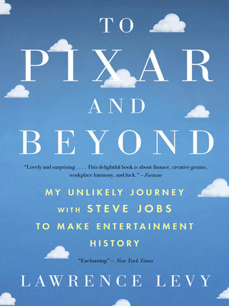 Lawrence Levy: To pixar and beyond : My Unlikely Journey with Steve Jobs to Make Entertainment History