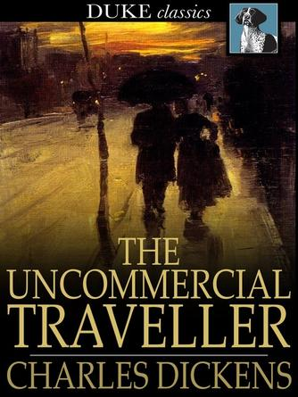 Charles Dickens: The uncommercial traveller