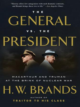 : The general vs. the president : MacArthur and Truman at the Brink of Nuclear War