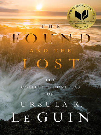 : The found and the lost : The Collected Novellas of Ursula K. Le Guin
