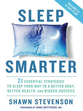 Shawn Stevenson: Sleep smarter : 21 Essential Strategies to Sleep Your Way to A Better Body, Better Health, and Bigger Success