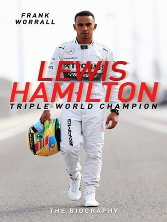 Frank Worrall: Lewis hamilton : Triple World Champion--The Biography