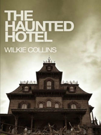 Wilkie Collins: The haunted hotel
