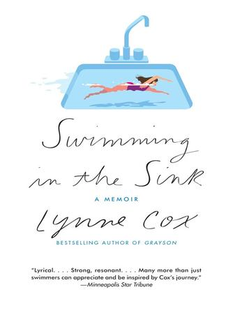 Lynne Cox: Swimming in the sink : An Episode of the Heart