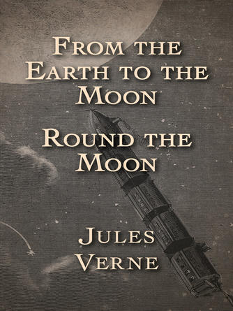 Jules Verne: From the earth to the moon and round the moon