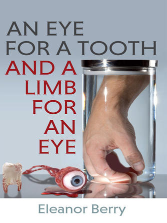 Eleanor Berry: Eye for a tooth and a limb for an eye