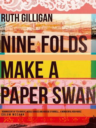 Ruth Gilligan: Nine folds make a paper swan