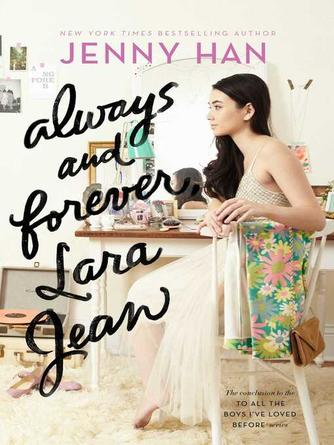 Jenny Han: Always and forever, lara jean : To All the Boys I've Loved Before Series, Book 3