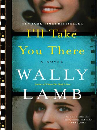 Wally Lamb: I'll take you there : A Novel