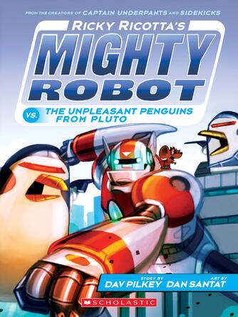 Dav Pilkey: Ricky ricotta's mighty robot vs.the unpleasant penguins from pluto : Ricky Ricotta Series, Book 9