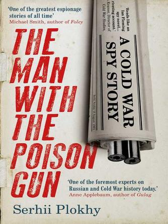 Serhii Plokhy: The man with the poison gun : A Cold War Story