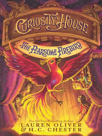 Lauren Oliver: The fearsome firebird : Curiosity House Series, Book 3