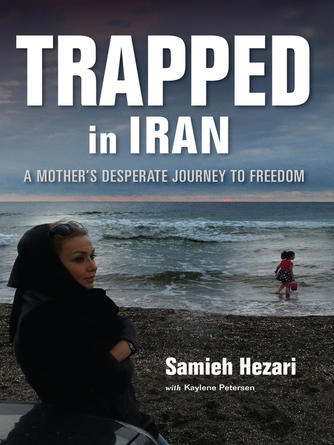 Samieh Hezari: Trapped in iran : A Mother's Desperate Journey to Freedom