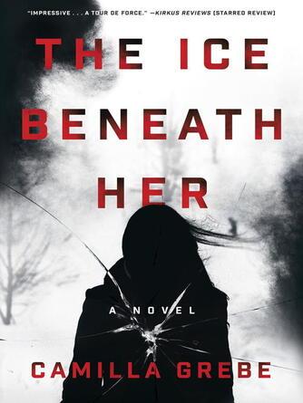 Camilla Grebe: The ice beneath her : A Novel