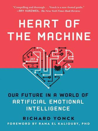 Richard Yonck: Heart of the machine : Our future in a world of artificial emotional intelligence