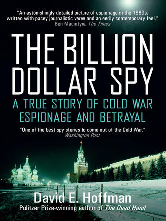 : The billion dollar spy : A True Story of Cold War Espionage and Betrayal